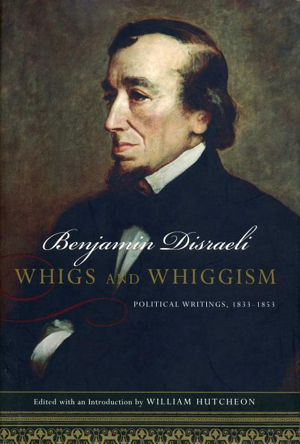 Whigs and Whiggism: Political Writings of Benjamin Disraeli, 1833-1853 als Buch