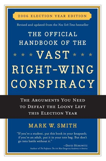 The Official Handbook of the Vast Right-Wing Conspiracy: The Arguments You Need to Defeat the Loony Left This Election Year als Taschenbuch