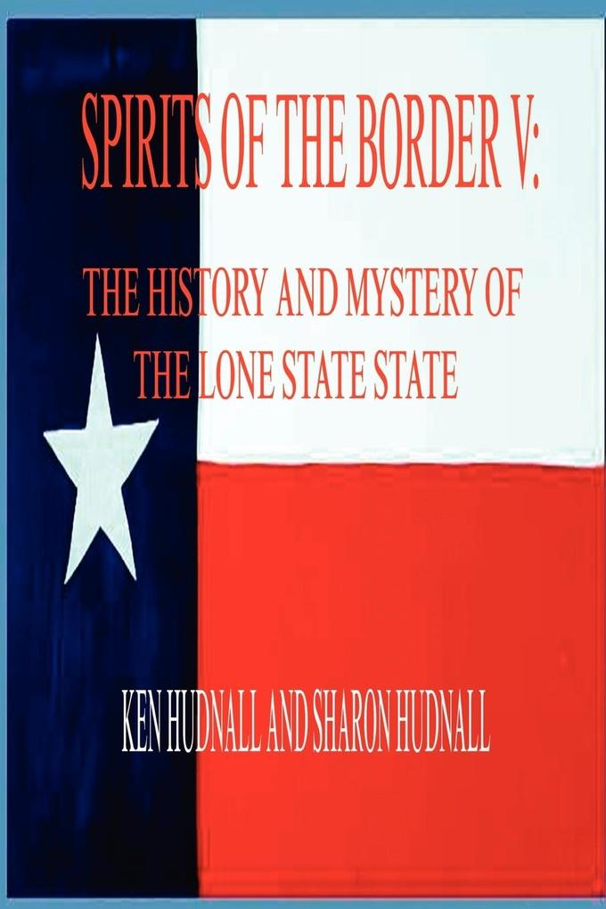 Spirits of the Border V: The History and Mystery of the Lone Star State als Taschenbuch