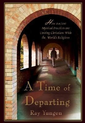 A Time of Departing: How Ancient Mystical Practices Are Uniting Christians with the World's Religions als Taschenbuch