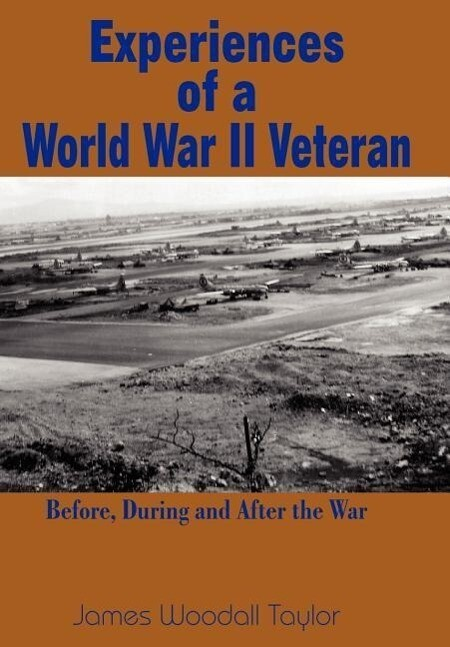 Experiences of a World War II Veteran: Before, During and After the War als Buch