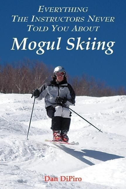 Everything the Instructors Never Told You About Mogul Skiing als Taschenbuch