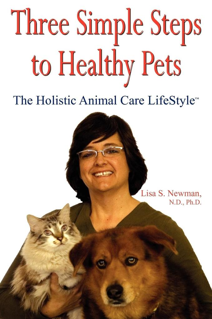 Three Simple Steps to Healthy Pets: The Holistic Animal Care Lifestyletm als Taschenbuch