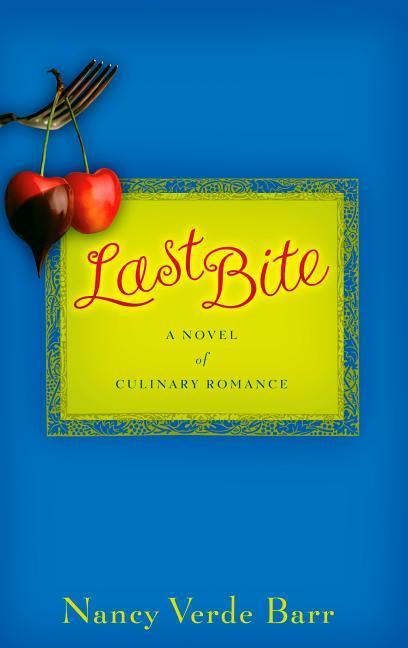Last Bite: A Novel of Culinary Romance als Buch