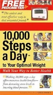 10,000 Steps a Day to Your Optimal Weight: Walk Your Way to Better Health [With Perometer] als Taschenbuch