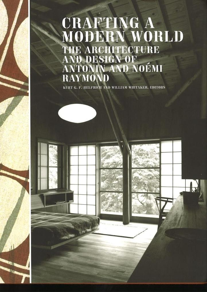 Crafting a Modern World: The Architecture and Design of Antonin and Noémi Raymond als Buch