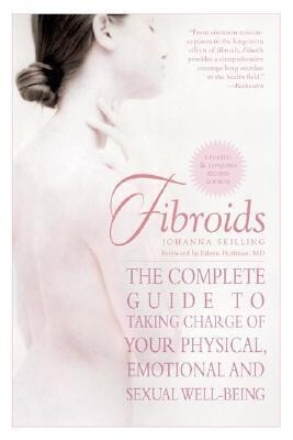 Fibroids: The Complete Guide to Taking Charge of Your Physical, Emotional, and Sexual Well-Being als Taschenbuch