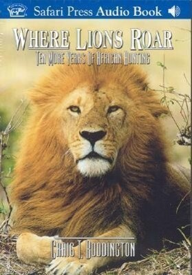 Where Lions Roar: Ten More Years of African Hunting als Hörbuch