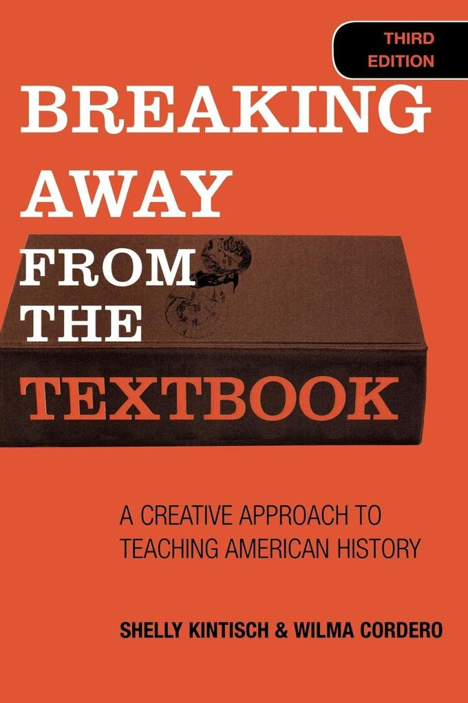 Breaking Away from the Textbook: A Creative Approach to Teaching American History als Taschenbuch