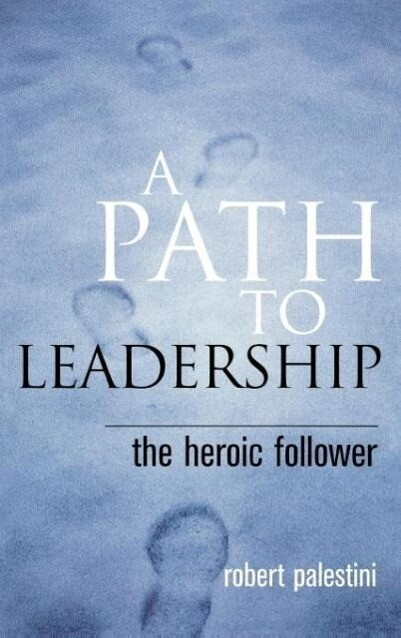 A Path to Leadership: The Heroic Follower als Buch