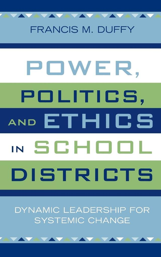 Power, Politics, and Ethics in School Districts: Dynamic Leadership for Systemic Change als Buch