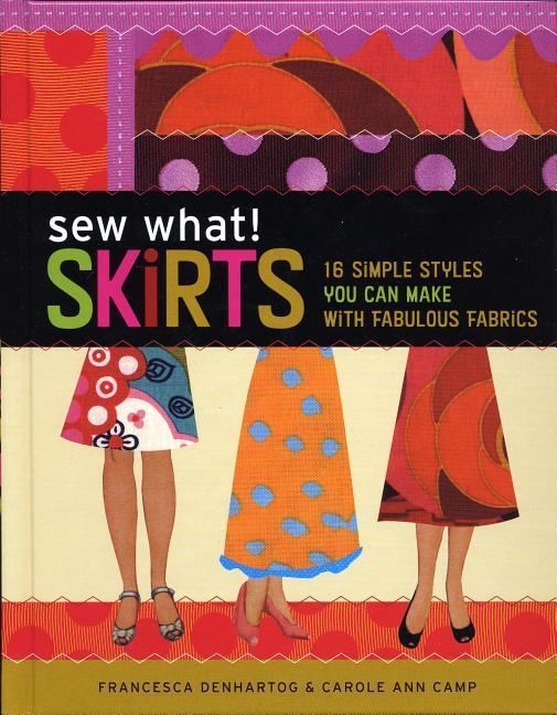 Sew What! Skirts: 16 Simple Styles You Can Make with Fabulous Fabrics als Taschenbuch