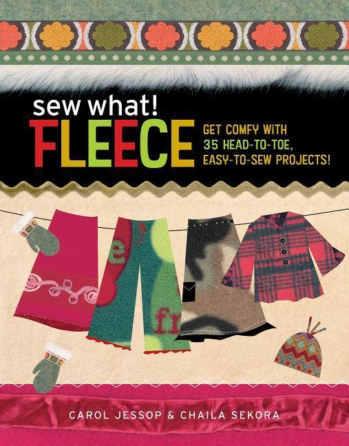 Sew What! Fleece: Get Comfy with 35 Heat-To-Toe, Easy-To-Sew Projects! als Taschenbuch