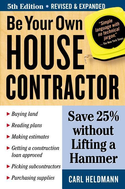 Be Your Own House Contractor: Save 25% Without Lifting a Hammer als Taschenbuch