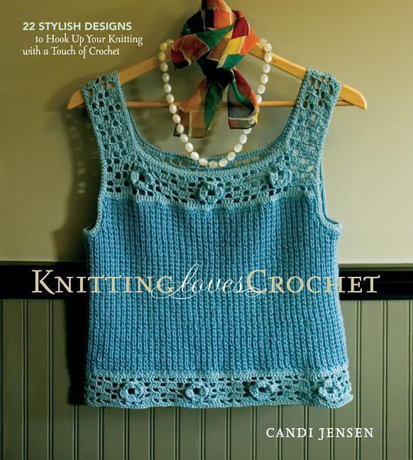 Knitting Loves Crochet: 22 Stylish Designs to Hook Up Your Knitting with a Touch of Crochet als Taschenbuch