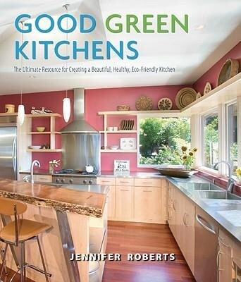 Good Green Kitchens: The Ultimate Resource for Creating a Beautiful, Healthy, Eco-Friendly Kitchen als Buch