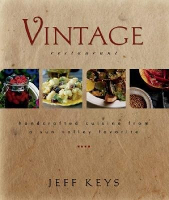 Vintage Restaurant: Handcrafted Cuisine from a Sun Valley Favorite als Buch