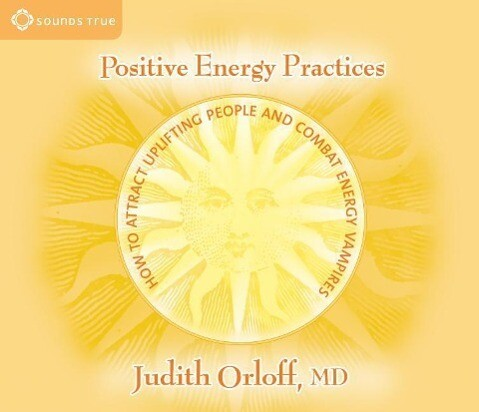 Positive Energy Practices: How to Attract Uplifting People and Combat Energy Vampires als Hörbuch
