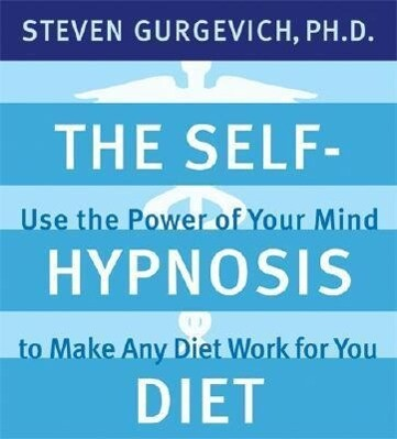 The Self-Hypnosis Diet: Use the Power of Your Mind to Make Any Diet Work for You [With 6-Page Study Guide] als Hörbuch