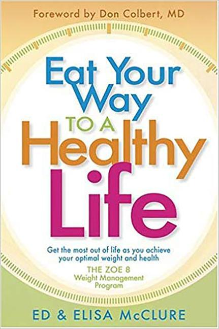 Eat Your Way to a Healthy Life: Get the Most Out of Life as You Achieve Your Optimal Weight and Health als Buch