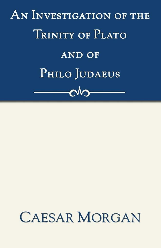 Investigation of the Trinity of Plato and of Philo Judaeus als Taschenbuch