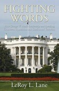 Fighting Words: How George W. Bush's Leadership and Speaking Countered Opposition and Confronted Terrorism