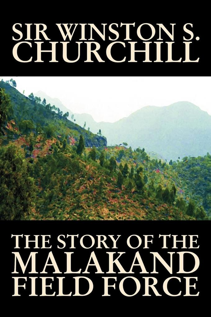 The Story of the Malakand Field Force by Winston S. Churchill, World and Miltary History als Taschenbuch