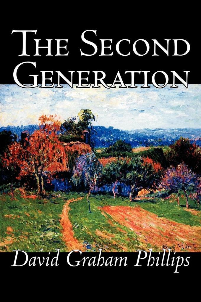 The Second Generation by David Graham Phillips, Fiction, Classics, Literary als Taschenbuch