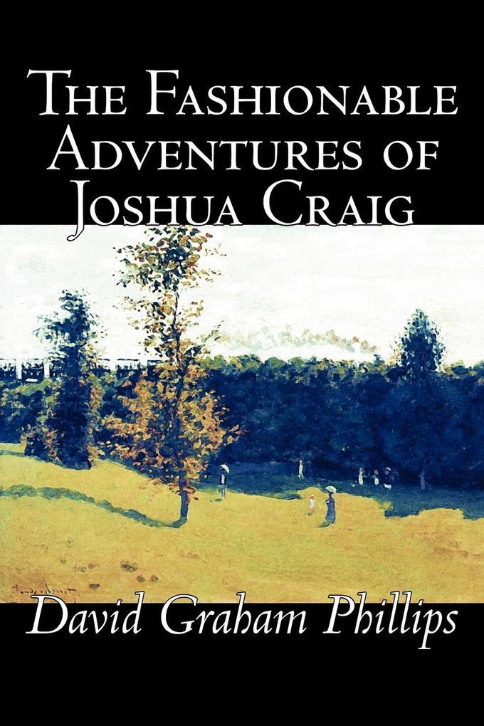 The Fashionable Adventures of Joshua Craig by David Graham Phillips, Fiction, Classics, Literary als Taschenbuch