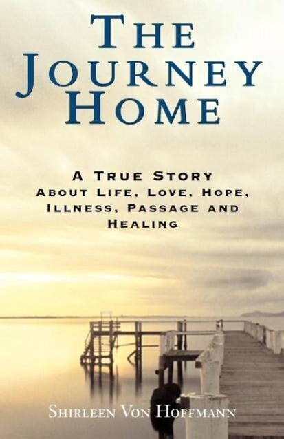 The Journey Home: A True Story about Life, Love, Hope, Illness, Passage and Healing als Taschenbuch