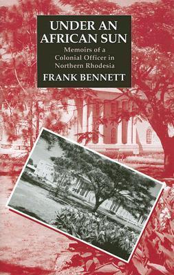 Under an African Sun: Memoirs of a Colonial Officer in Northern Rhodesia als Buch