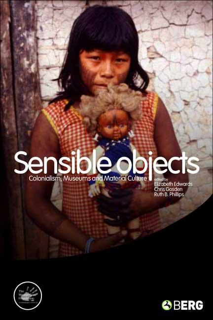 Sensible Objects: Colonialism, Museums and Material Culture als Buch