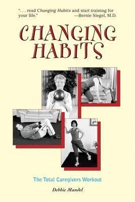 Changing Habits: The Caregivers' Total Workout als Taschenbuch