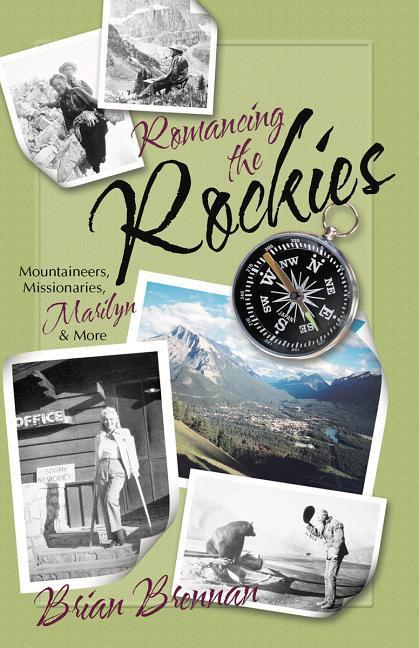 Romancing the Rockies: Mountaineers, Missionaries, Marilyn, and More als Taschenbuch