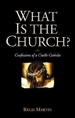 What Is the Church: Confessions of a Cradle Catholic als Taschenbuch