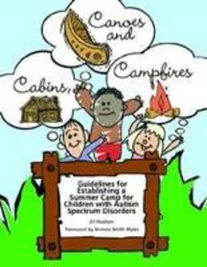 Cabins, Canoes and Campfires: Guidelines for Establishing a Camp for Children with Autism Spectrum Disorders als Taschenbuch