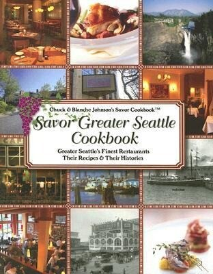 Savor Greater Seattle Cookbook: Seattle's Finest Restaurants, Their Recipes and Their Histories als Taschenbuch