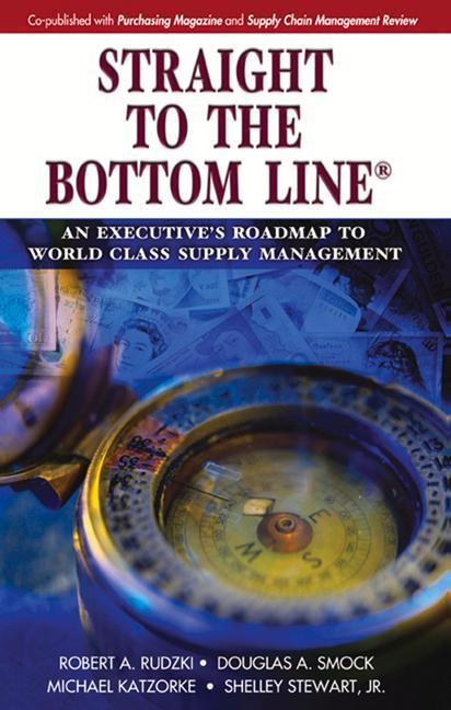 Straight to the Bottom Line(r): An Executive's Roadmap to World Class Supply Management als Buch