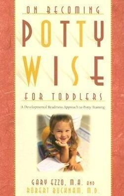 On Becoming Potty Wise for Toddlers: A Developmental Readiness Approach to Potty Training als Taschenbuch
