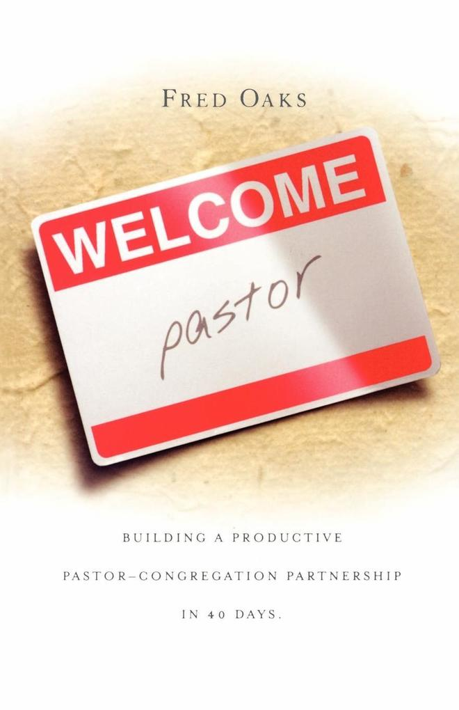 Welcome Pastor: Building a Productive Pastor-Congregation Partnership in 40 Days als Taschenbuch