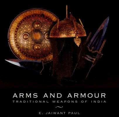 Arms and Armour: Traditional Weapons of India als Buch