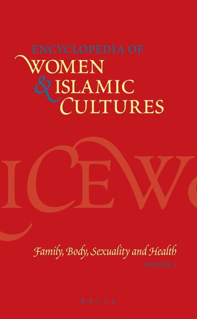 Encyclopedia of Women & Islamic Cultures, Volume 3: Family, Body, Sexuality and Health als Buch