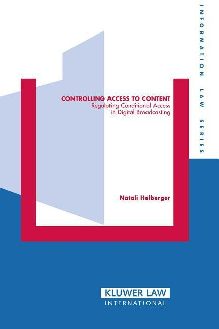Controlling Access to Content: Regulating Conditional Access in Digital Broadcasting als Buch