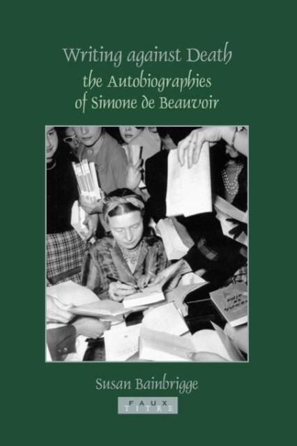 Writing Against Death: The Autobiographies of Simone de Beauvoir als Taschenbuch