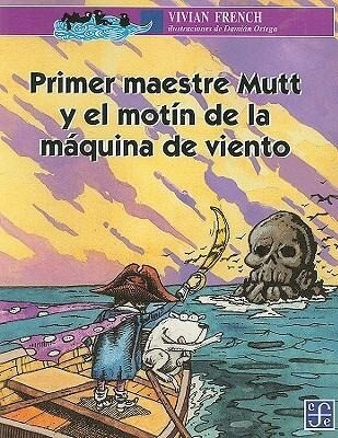 Primer Maestre Mutt y el Motin de la Maquina de Viento = First Mate Mutt and the Wind Machine Mutiny als Taschenbuch