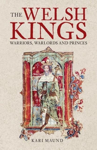 The Welsh Kings: Warriors, Warlords, and Princes als Taschenbuch
