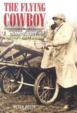 The Flying Cowboy: Samuel Cody: Britain's First Airman als Taschenbuch