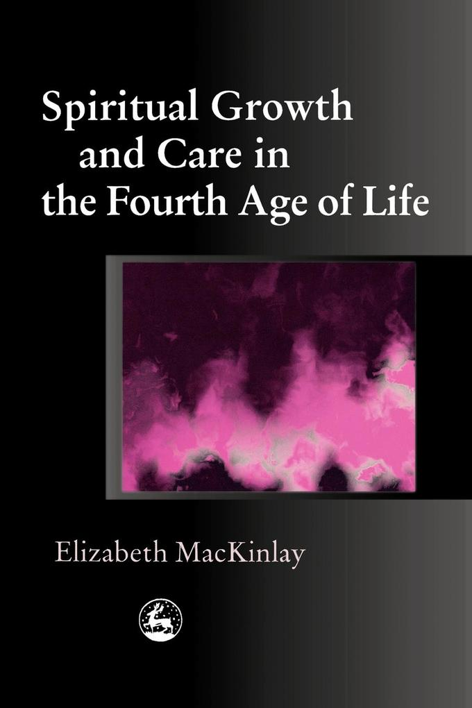 Spiritual Growth and Care in the Fourth Age of Life als Buch