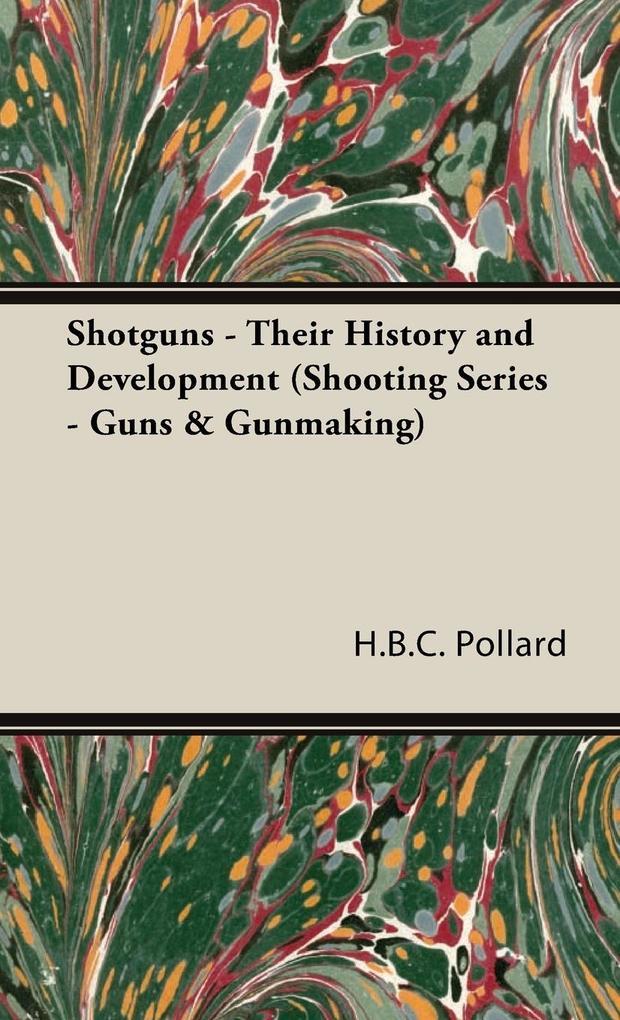 Shotguns - Their History and Development (Shooting Series - Guns & Gunmaking) als Buch