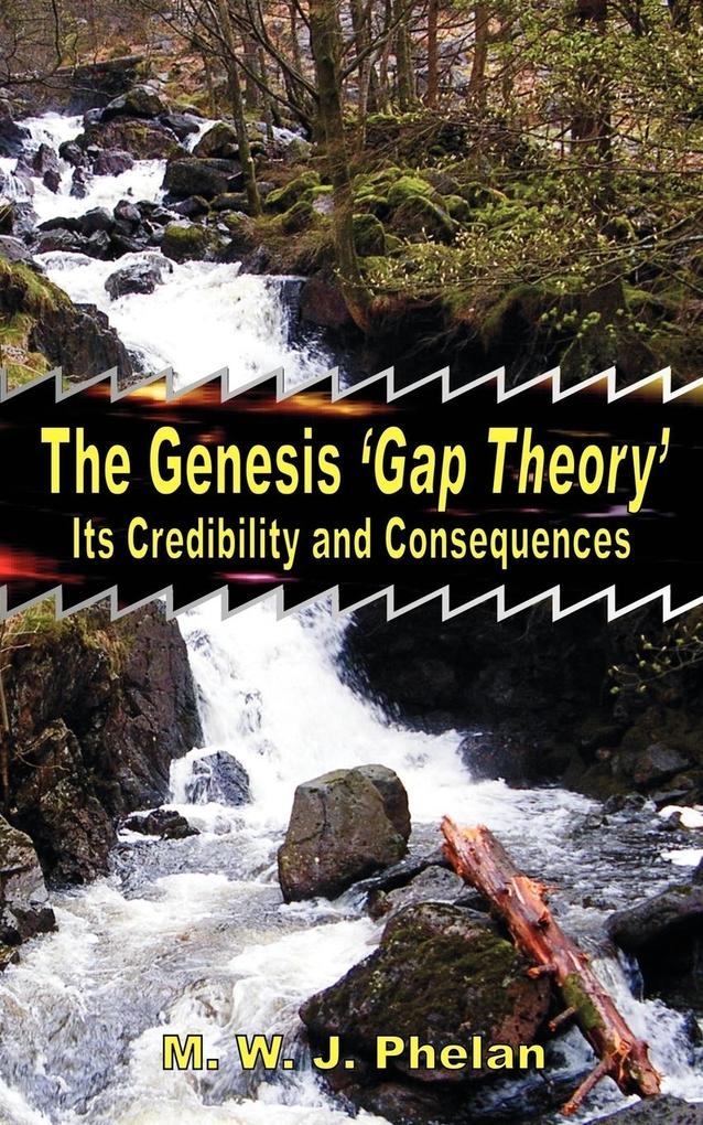 The Genesis 'Gap Theory': Its Credibility and Consequences als Taschenbuch